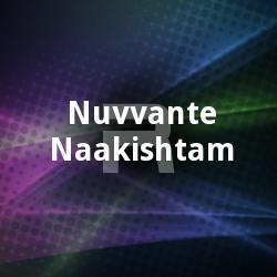 Nuvvante Naakishtam