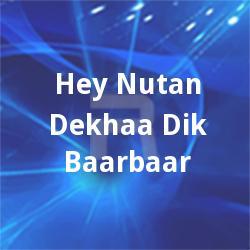 Hey Nutan Dekhaa Dik Baarbaar