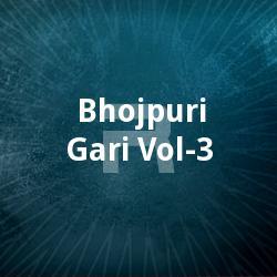 Bhojpuri Gari - Vol 3