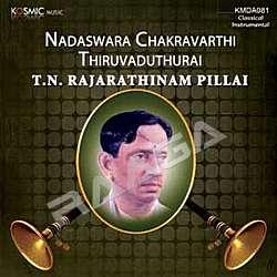 Nadhaswara Chakarvarthi Thiruvaduthurai TN. Rajaratnam Pillai