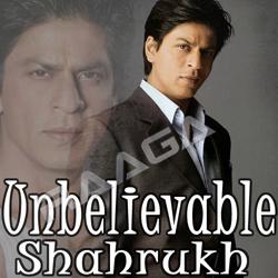 Unbelievable Shahrukh