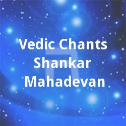 Vedic Chants - Shankar Mahadevan