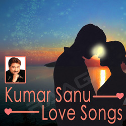 Kumar Sanu Songs Download | Kumar Sanu New Songs List