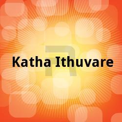 Katha Ithuvare