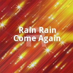 Rain Rain Come Again