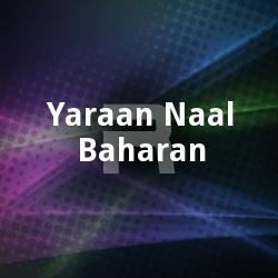 Yaraan Naal Baharan