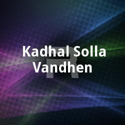 Kadhal Solla Vandhen