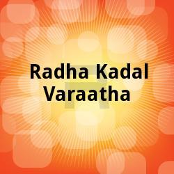 Radha Kadal Varaatha