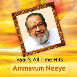 Ammavum Neeye - Vaali's All Time Hits