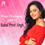 Ninnu Chudagane.. Hits of Rakul Preet Singh