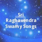 sri raghavendra swamy songs