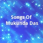 Songs Of Mukunda Das