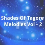 Shades Of Tagore Melodies Vol - 2