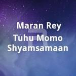 maran rey tuhu momo shyamsa...