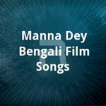 Manna Dey - Bengali Film Songs