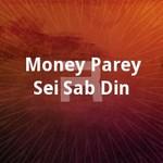 Money Parey Sei Sab Din