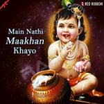 Main Nathi Maakhan Khayo
