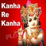 Kanha Re Kanha