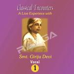 Classical Encounters - Smt.Girija Devi (Vol 1)