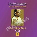 Classical Encounter - Girija Devi (Vol 1)