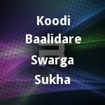 koodi baalidare swarga sukha