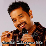 Shanker Mahadevan Hits