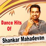 Dance Hits Of Shankar Mahadevan