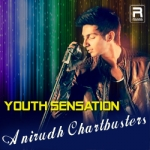 Youth Sensation Anirudh Chartbusters