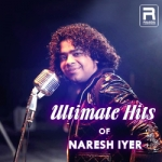 Ultimate Hits Of Naresh Iyer